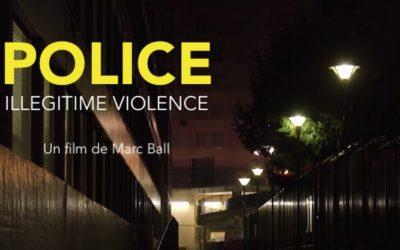 """""""Police, illégitime violence"""" – Un film de Marc Ball"""