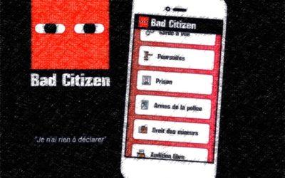 Bad Citizen – Application d'informations juridiques pour apprendre à se défendre face aux institutions policières et judiciaires